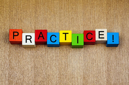 Practice ...! Sign for accomplishment and success in mastering the arts, music, business and life skills.