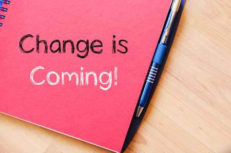 Change is coming text concept write on notebook