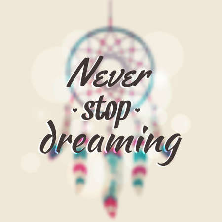 boho: Vector illustration with blurred dream catcher and motivational phrase Never stop dreaming