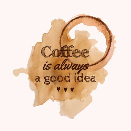 coffee stain: Vector illustration with Coffee is always a good idea phrase and pour coffee blot Illustration