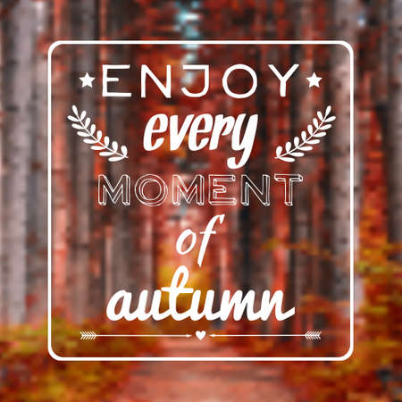 every: Vector blurred autumn landscape background with motivational phrase Enjoy every moment of autumn
