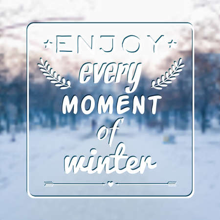 every: Vector blurred winter landscape background with motivational phrase Enjoy every moment of winter