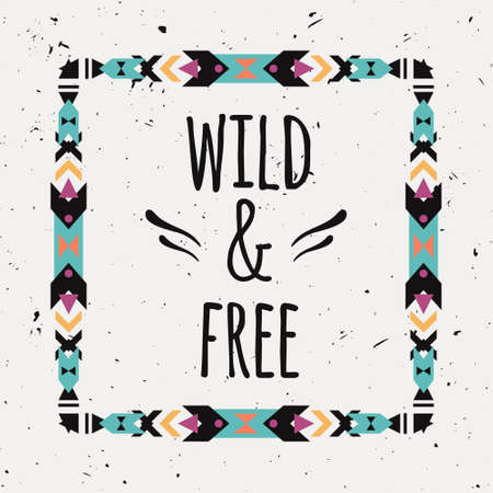 "Vector abstract geometric ethnic frame with typographic text ""Wild and Free"". Poster with tribal graphic design elements. Boho style. American indian and aztec motifs."