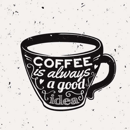 mocca: Vector grunge illustration of a coffee cup with typography text Coffee is always a good idea. Modern hipster style. Illustration