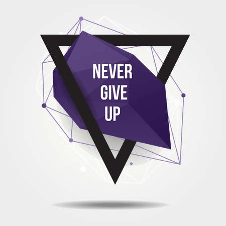 shape triangle: Vector modern illustration with abstract shape, triangle and lines. Motivational trendy poster with quote Never give up in hipster style.