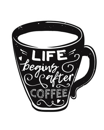 Vector modern grunge illustration of a cup with lettering Life begins after coffee isolated on white background