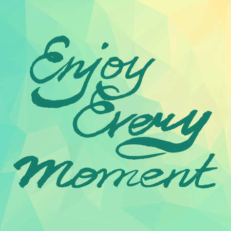 moment: Enjoy Every Moment.  Motivation square poster on polygonal background. Calligraphy text lettering of quote. Typographical poster template. Illustration