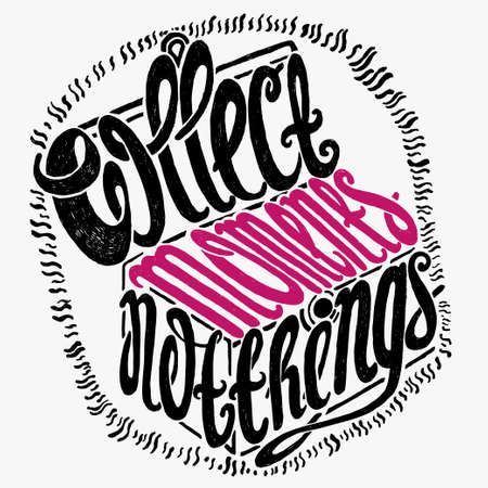 to collect: Collect Moments Not Things - inspirational motivational quote. Treasure box. Hand drawn lettering rough typography. Typography design element for posters, greeting cards, invitations.