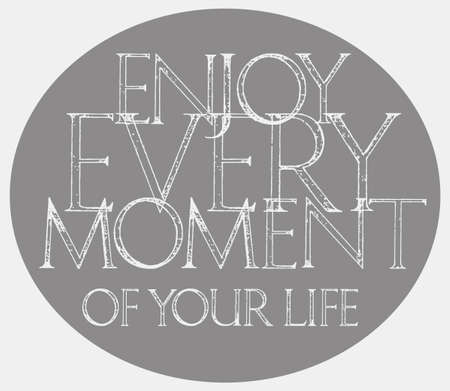 every: Enjoy Every Moment Of Your Life quote typography. Roman Classic Alphabet with a Method of Geometrical Construction for Large Letters. Typography design element for posters, greeting cards, invitations
