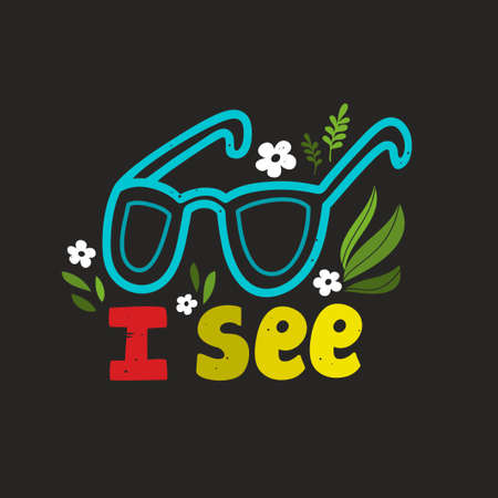 Cute print with glasses, flowers and floral elements. Vector illustration and lettereng in doodle style.