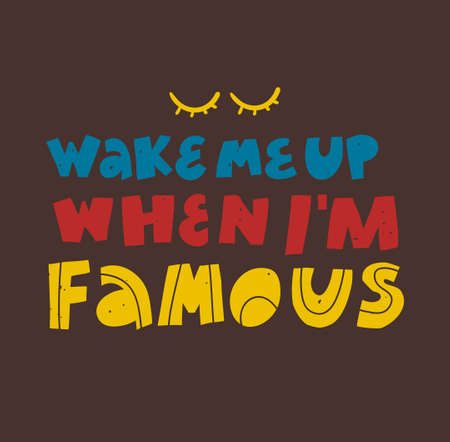 Wake me up when i am famous vintage lettering banner.