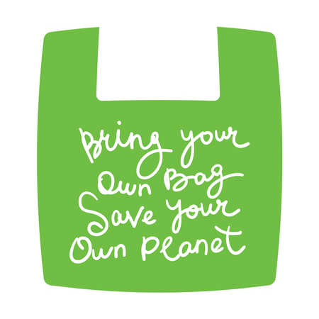 Bring your own bag Save your own planet. White text, calligraphy, lettering, doodle by hand on Green. Pollution problem concept Eco, ecology banner poster. Vector illustration