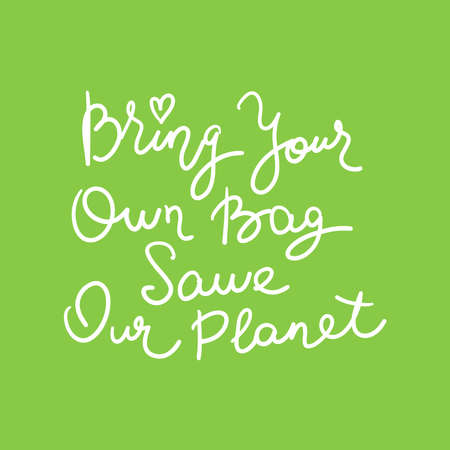 Bring your own bag Save our planet. White text, calligraphy, lettering, doodle by hand on Green. Pollution problem concept Eco, ecology banner poster. Vector illustration