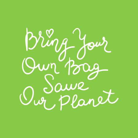 Trae tu propio bolso Salva nuestro planeta. Texto blanco, caligrafía, letras, garabatos a mano en verde. Concepto de problema de contaminación Eco, cartel de banner de ecología. Ilustración vectorial
