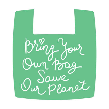 Bring your own bag Save your our planet. White text, calligraphy, lettering, doodle by hand on Green. Pollution problem concept Eco, ecology banner poster. Vector illustration