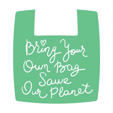 Traiga su propio bolso. Salva nuestro planeta. Texto blanco, caligrafía, letras, garabatos a mano en verde. Concepto de problema de contaminación Eco, cartel de banner de ecología. Ilustración vectorial