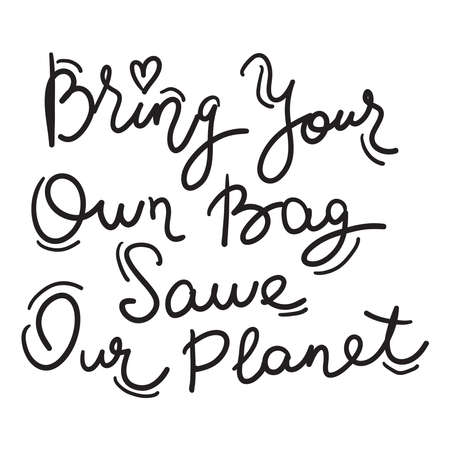 Bring your own bag Save our planet. black text, calligraphy, lettering, doodle by hand on white. Pollution problem concept Eco, ecology banner poster. Vector illustration