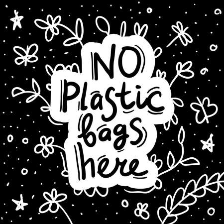 No plastic bags here. Text, calligraphy, lettering, doodle by hand on white black. Flowers leaves and butterflies. Pollution problem concept Eco, ecology banner poster. Vector illustration