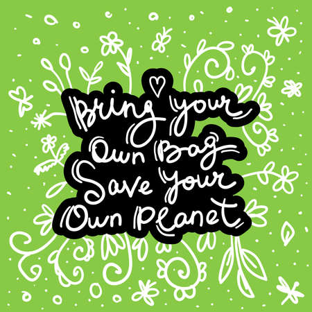 Bring your own bag Save your own planet. White black text, calligraphy, lettering, doodle by hand on Green. Flowers leaves and butterflies. Pollution problem concept Eco, ecology banner poster. Vector illustration  イラスト・ベクター素材