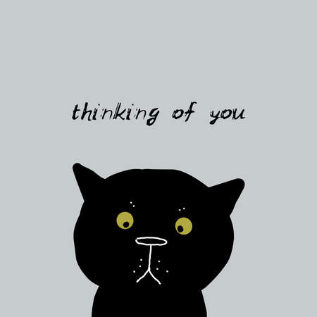 Thinking of you Card design funny black cat face on gray background. simple sketch, Can be used for greeting card, frame for your text. Vector illustration