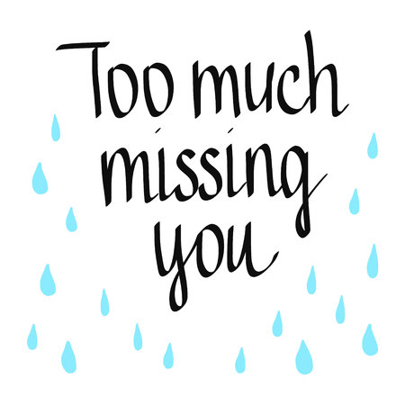 Too much missing you lettering with drops handdrawn in minimalistic style