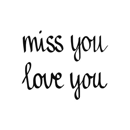 Miss you love you handdrawn lettering black on white font