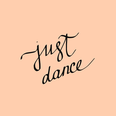 Just dance beautiful minimalistic lettering on pink font hand drawn