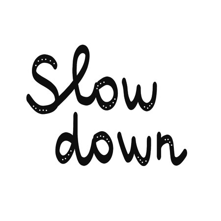 Slow down beautiful lettering in minimalistic style black on white Stock Illustratie