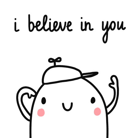 I believe in you hand drawn illustration with marshmallow boy in a cap motivation and positive quote minimalism for banners postcards cards srtickles journals notebooks and background kids style. Çizim