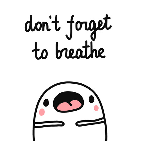 Dont forget to breathe hand drawn illustration with cute marshmallow for psychology psychotherapy help support session prints posters banners t shirts cards notebooks journals articles minimalism.