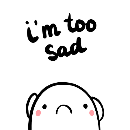 Im too sad hand drawn illustration with upset marshmallow