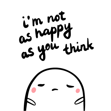 Im not as happy as you think hand drawn illustration with sad marshmallow cartoon minimalism
