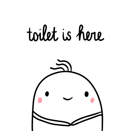 Toilet is here hand drawn illustration with cute marshmallow cartoon minimalism