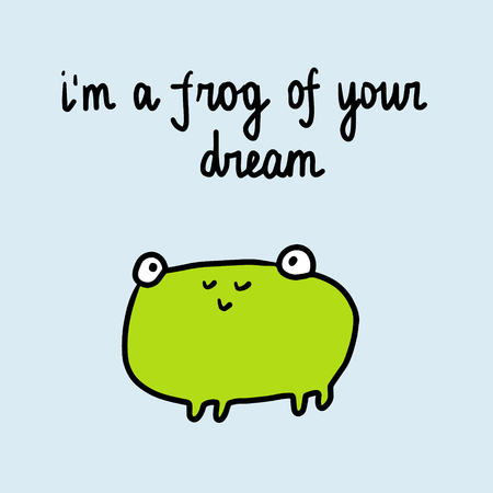 I am a frog of your dream hand drawn illustration with cute frog cartoon minimalism