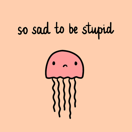 So sad to be stupid hand drawn illustration with pink jelly cartoon minimalism