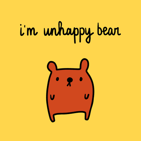 I am unhappy bear hand drawn illustration with sad wild animal cartoon minimalism