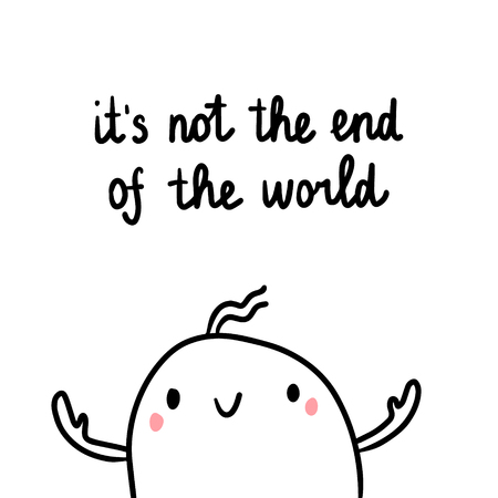 Its not the end of the world hand drawn illustration with cute marshmallow cartoon minimalism