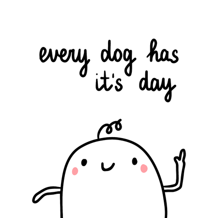 Every dog has its day hand drawn illustration with cute marshmallow cartoon minimalism