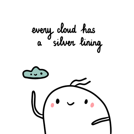 Every cloud has a silver lining hand drawn illustration with cute marshmallow cartoon minimalism