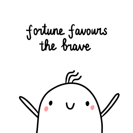 Fortune favours the brave hand drawn illustration with cute marshmallow cartoon minimalism