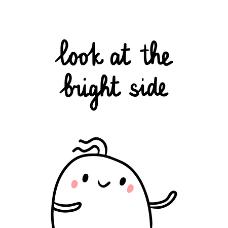 Look at the bright side hand drawn illustration with cute marshmallow cartoon minimalism