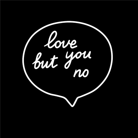 Love you but no hand drawn speech bubble with words cartoon minimalism on black font