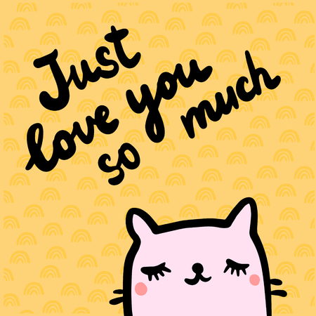 Just love you so much hand drawn illustration with cute cat cartoon style for prints posters cards and stickers Vector Illustration