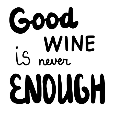 Good wine is never enough hand drawn letterin in cartoon style