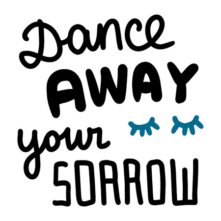 Dance away your sorrow hand drawn lettering with closed eyes lashes cartoon minimalism Stock Illustratie