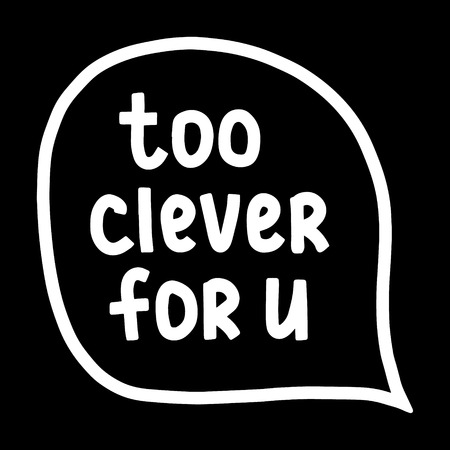Too clever for you hand drawn letterin in speech bubble illustration