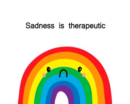 Sadness is therapeutic. Vector hand drawn illustration with upset rainbow. Cartoon minimalism style Illustration