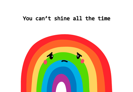 You can not shine all the time. Hand drawn vector illustration with text. Sad rainbow. Cartoon minimalism