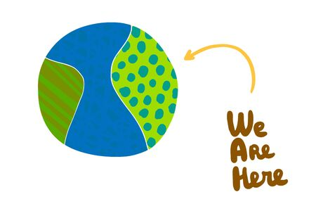We are here hand drawn vector illustration in cartoon style. Lettering textured planet earth. Direction position