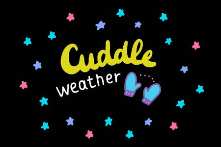Cuddle weather hand drawn vector illustration in cartoon style lettering print poster card mittens stars black 向量圖像